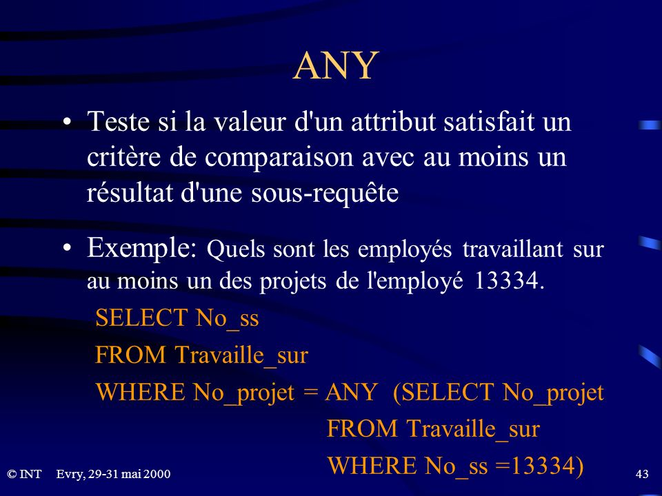 ANYTeste si la valeur d un attribut satisfait un critère de comparaison avec au moins un résultat d une sous-requête.