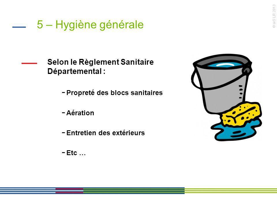 5 – Hygiène générale Selon le Règlement Sanitaire Départemental :