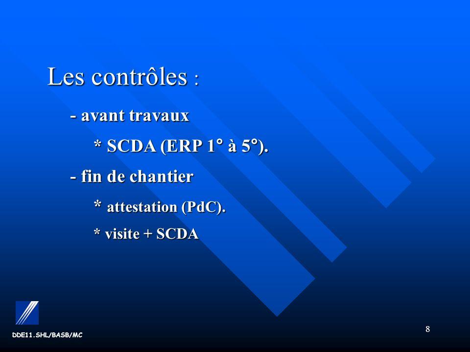 Les contrôles : - avant travaux * SCDA (ERP 1° à 5°).
