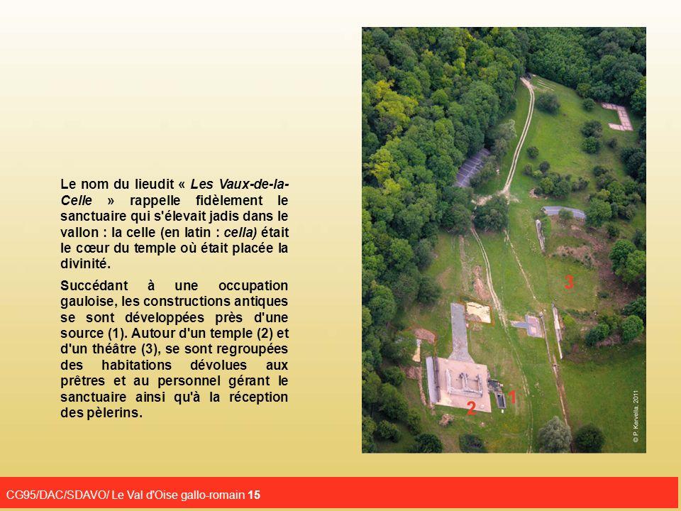 Le nom du lieudit « Les Vaux-de-la- Celle » rappelle fidèlement le sanctuaire qui s élevait jadis dans le vallon : la celle (en latin : cella) était le cœur du temple où était placée la divinité.