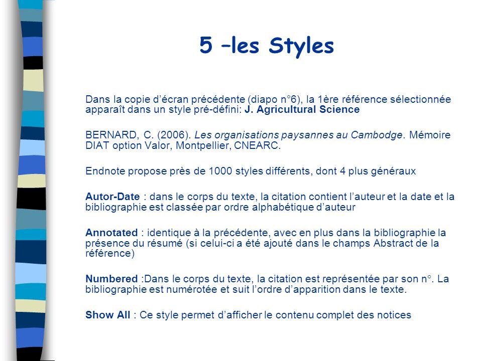 5 –les Styles Dans la copie d'écran précédente (diapo n°6), la 1ère référence sélectionnée apparaît dans un style pré-défini: J. Agricultural Science.