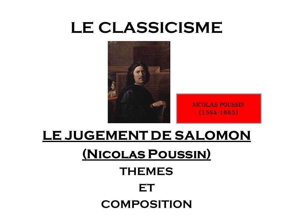 LE CLASSICISME LE JUGEMENT DE SALOMON (Nicolas Poussin) THEMES ET