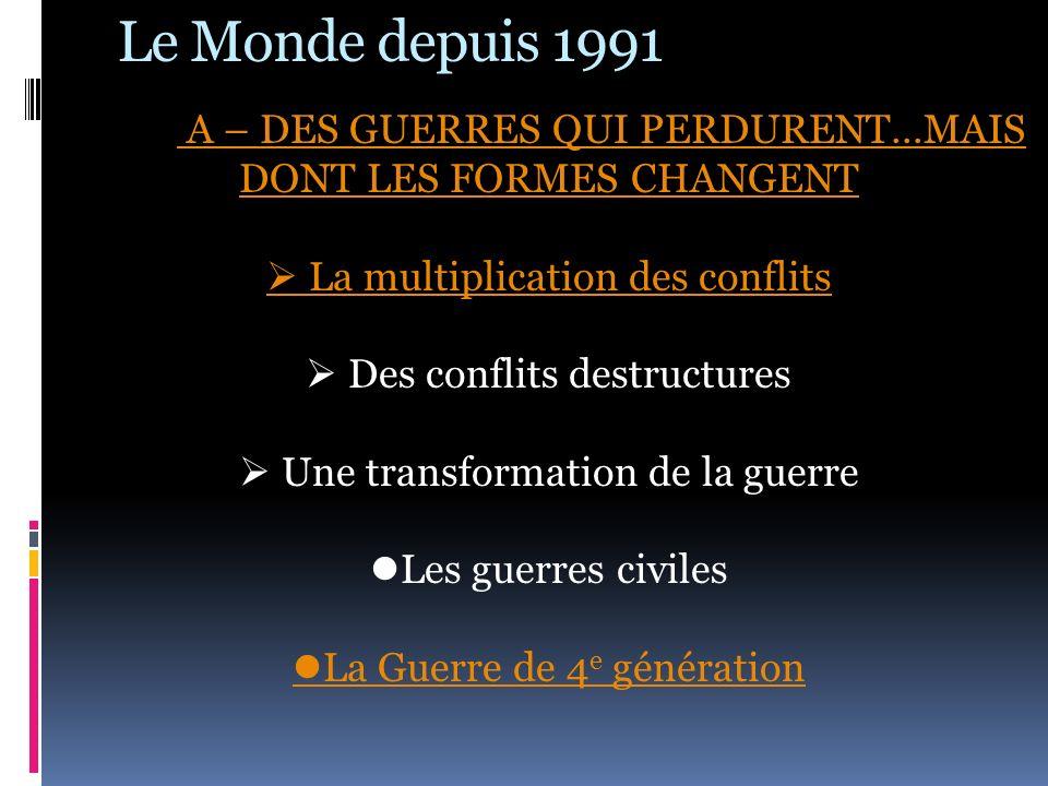 Le Monde depuis 1991 A – DES GUERRES QUI PERDURENT…MAIS DONT LES FORMES CHANGENT.  La multiplication des conflits.