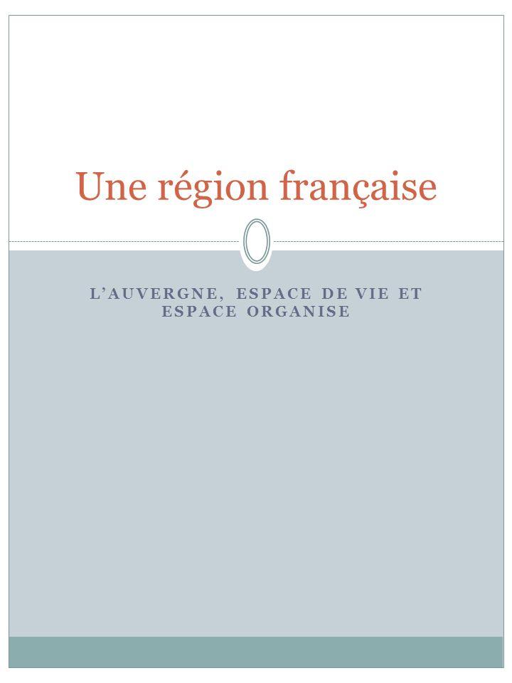 L'Auvergne, espace de vie et espace organise