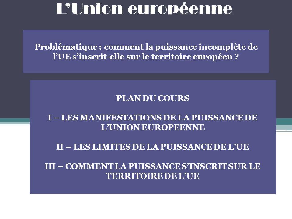 L'Union européenne Problématique : comment la puissance incomplète de l'UE s'inscrit-elle sur le territoire européen