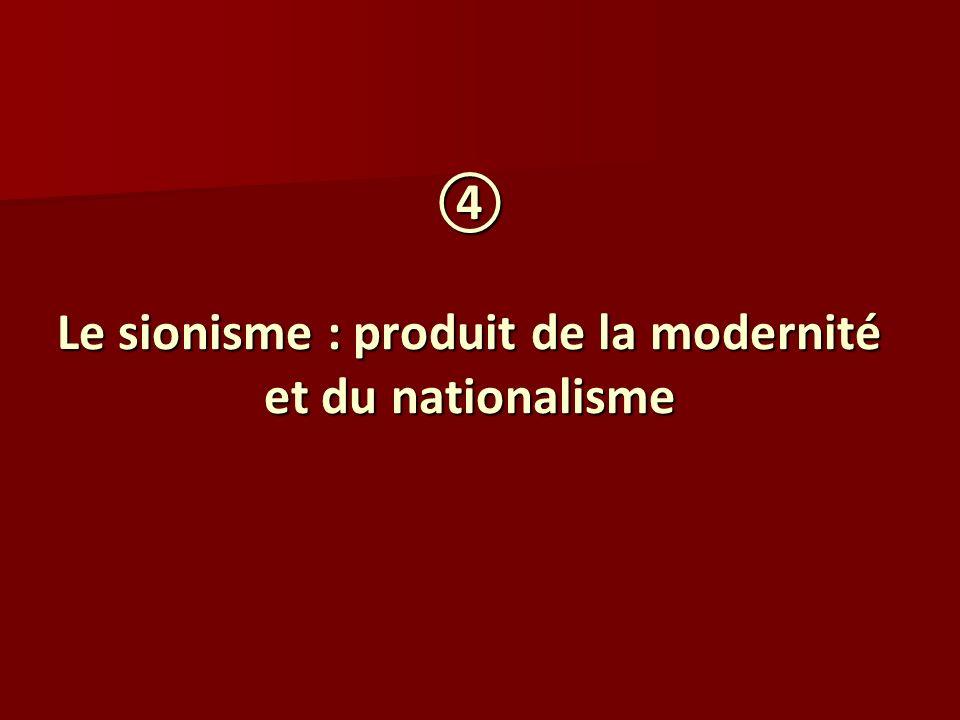 ④ Le sionisme : produit de la modernité et du nationalisme