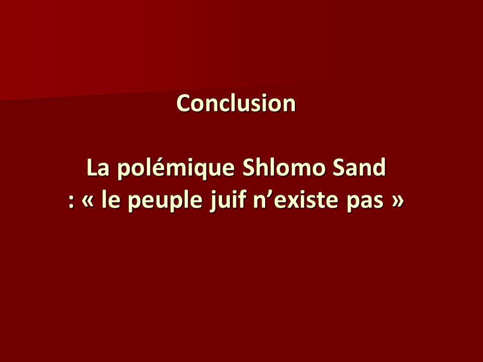 Conclusion La polémique Shlomo Sand : « le peuple juif n'existe pas »