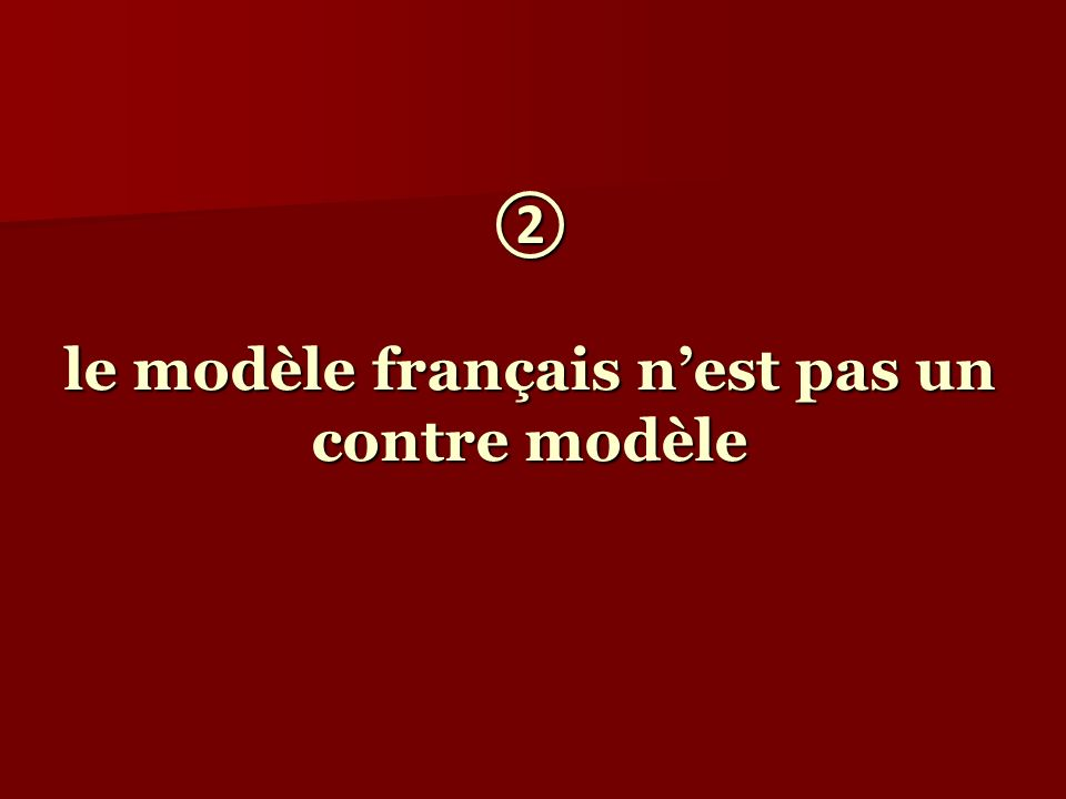 ② le modèle français n'est pas un contre modèle