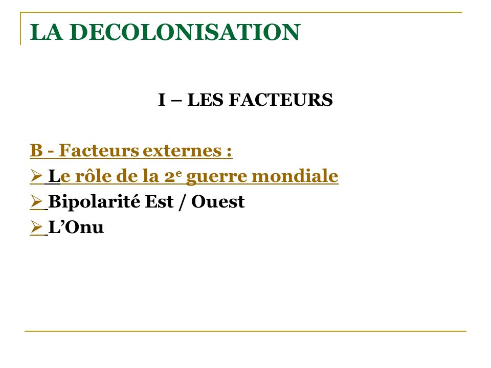 LA DECOLONISATION I – LES FACTEURS B - Facteurs externes :