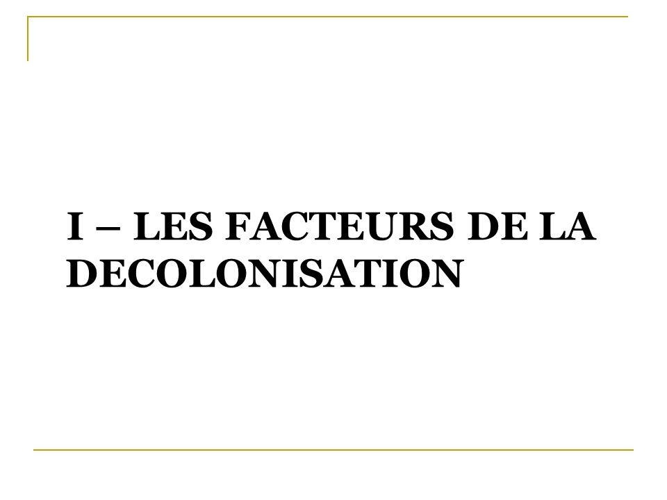 I – LES FACTEURS DE LA DECOLONISATION