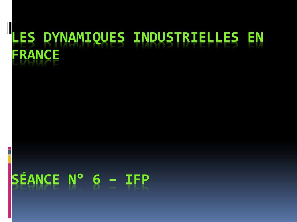 Les dynamiques industrielles en France Séance N° 6 – IFP