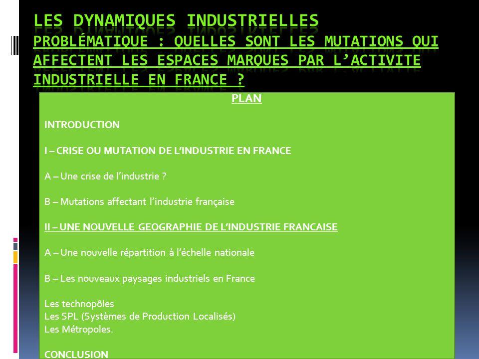 LES DYNAMIQUES INDUSTRIELLES Problématique : Quelles sont les mutations qui affectent les espaces marques par l'activite industrielle en France