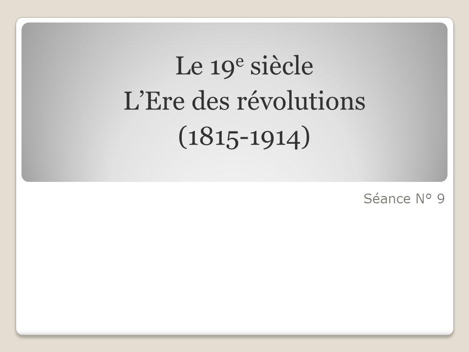 Le 19e siècle L'Ere des révolutions (1815-1914) Séance N° 9