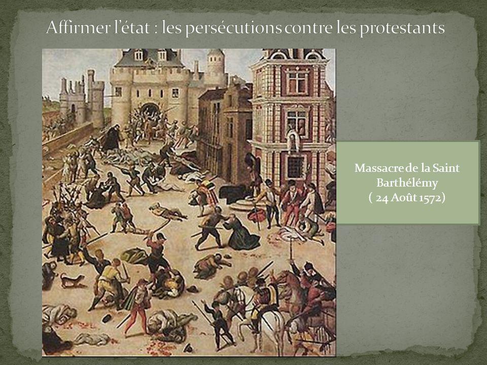 Affirmer l'état : les persécutions contre les protestants