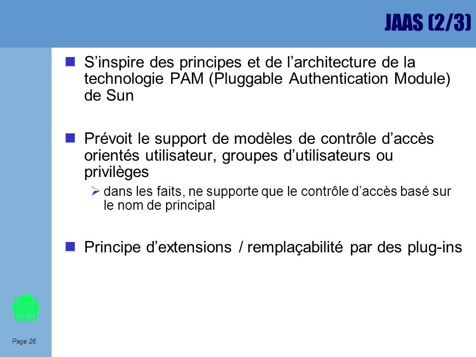 JAAS (2/3) S'inspire des principes et de l'architecture de la technologie PAM (Pluggable Authentication Module) de Sun.
