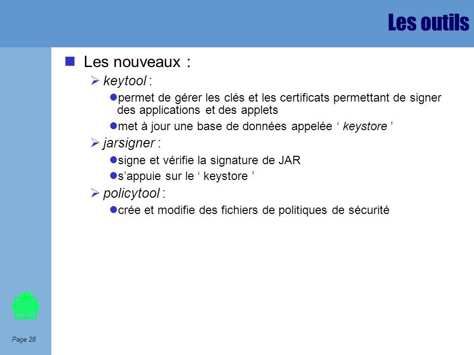 Les outils Les nouveaux : keytool : jarsigner : policytool :