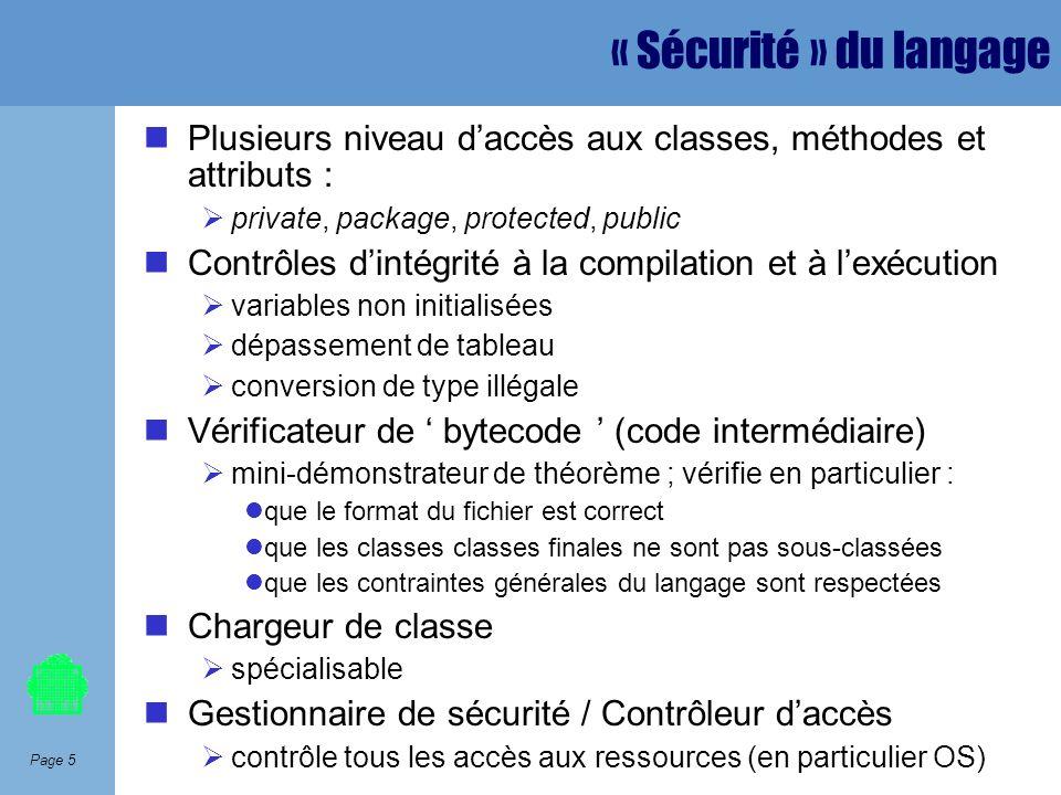 « Sécurité » du langagePlusieurs niveau d'accès aux classes, méthodes et attributs : private, package, protected, public.