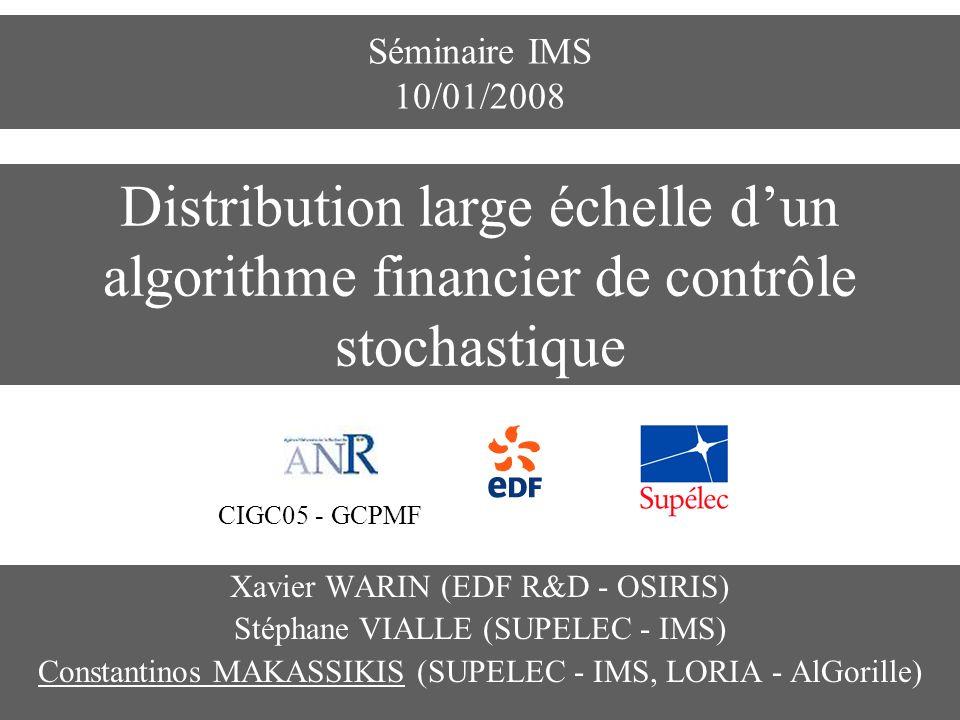 Séminaire IMS 10/01/2008 Distribution large échelle d'un algorithme financier de contrôle stochastique.