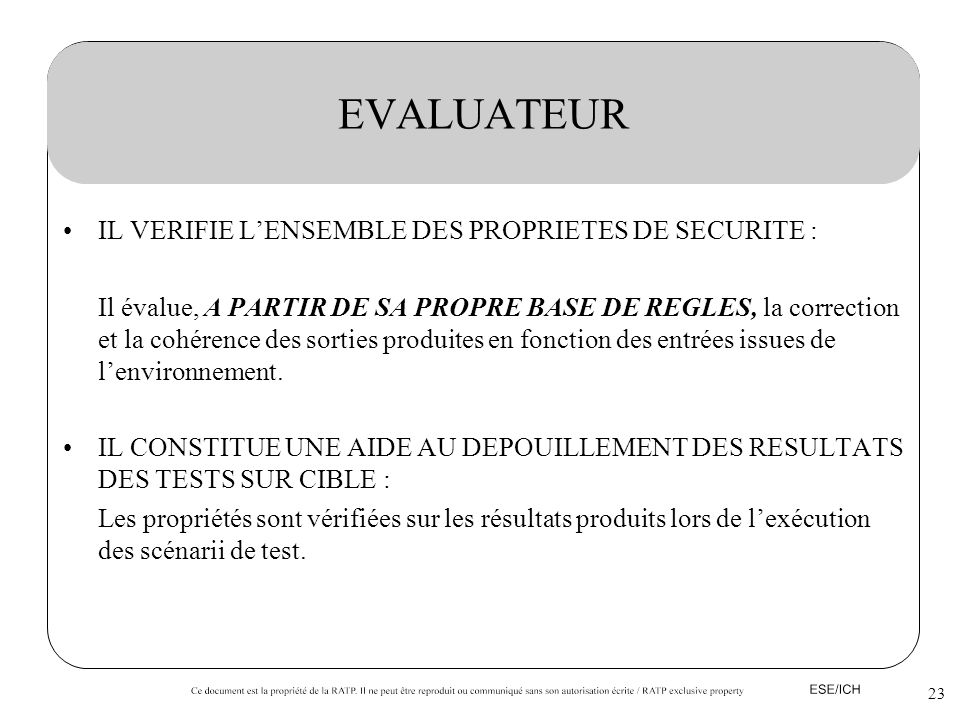 EVALUATEUR IL VERIFIE L'ENSEMBLE DES PROPRIETES DE SECURITE :