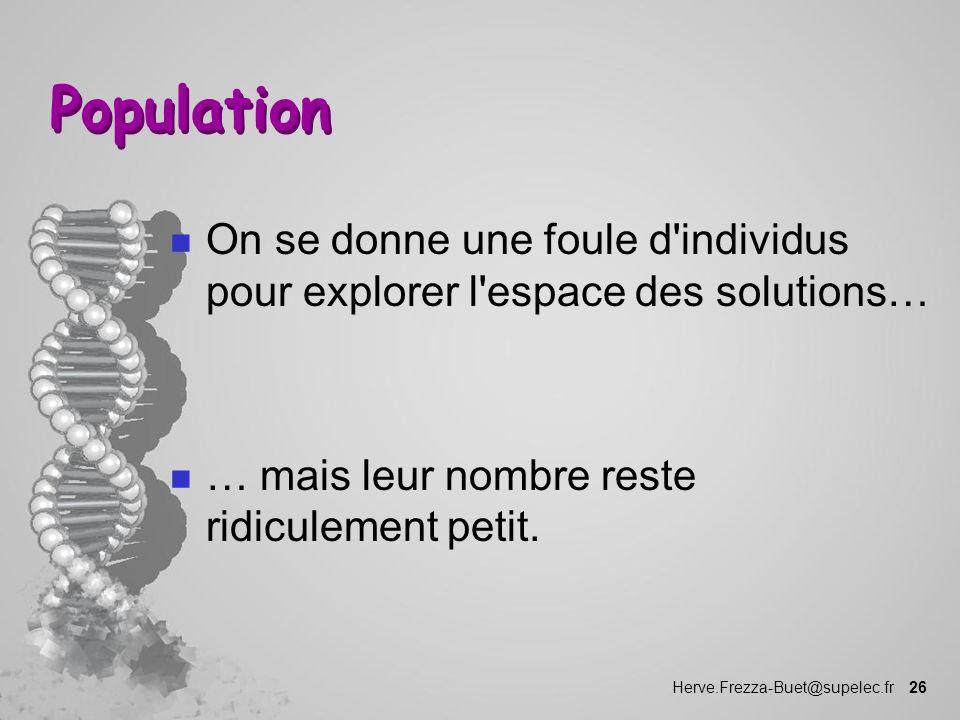 Population On se donne une foule d individus pour explorer l espace des solutions… … mais leur nombre reste ridiculement petit.