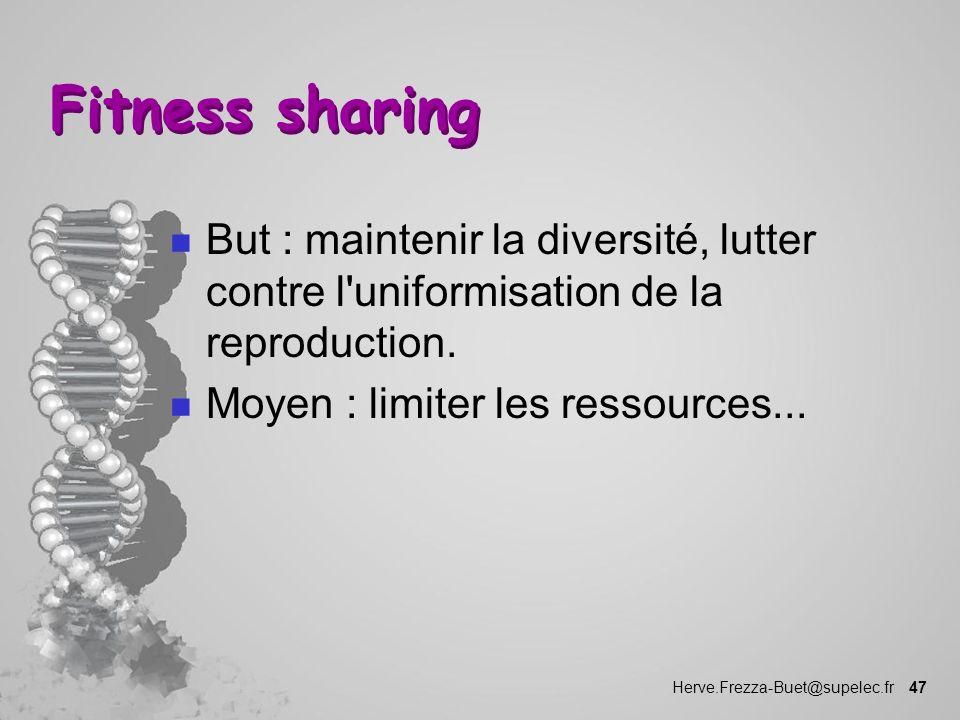 Fitness sharing But : maintenir la diversité, lutter contre l uniformisation de la reproduction.