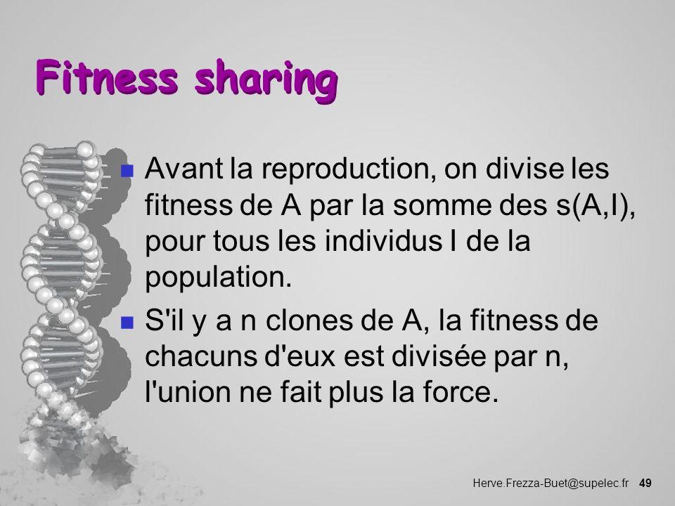 Fitness sharing Avant la reproduction, on divise les fitness de A par la somme des s(A,I), pour tous les individus I de la population.