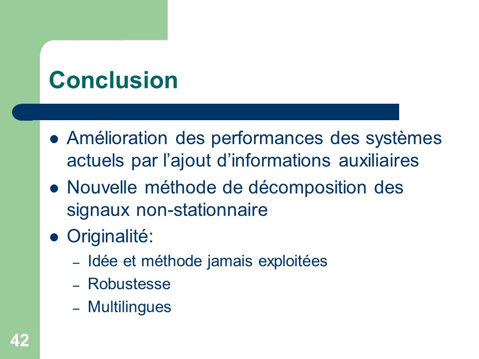 Conclusion Amélioration des performances des systèmes actuels par l'ajout d'informations auxiliaires.