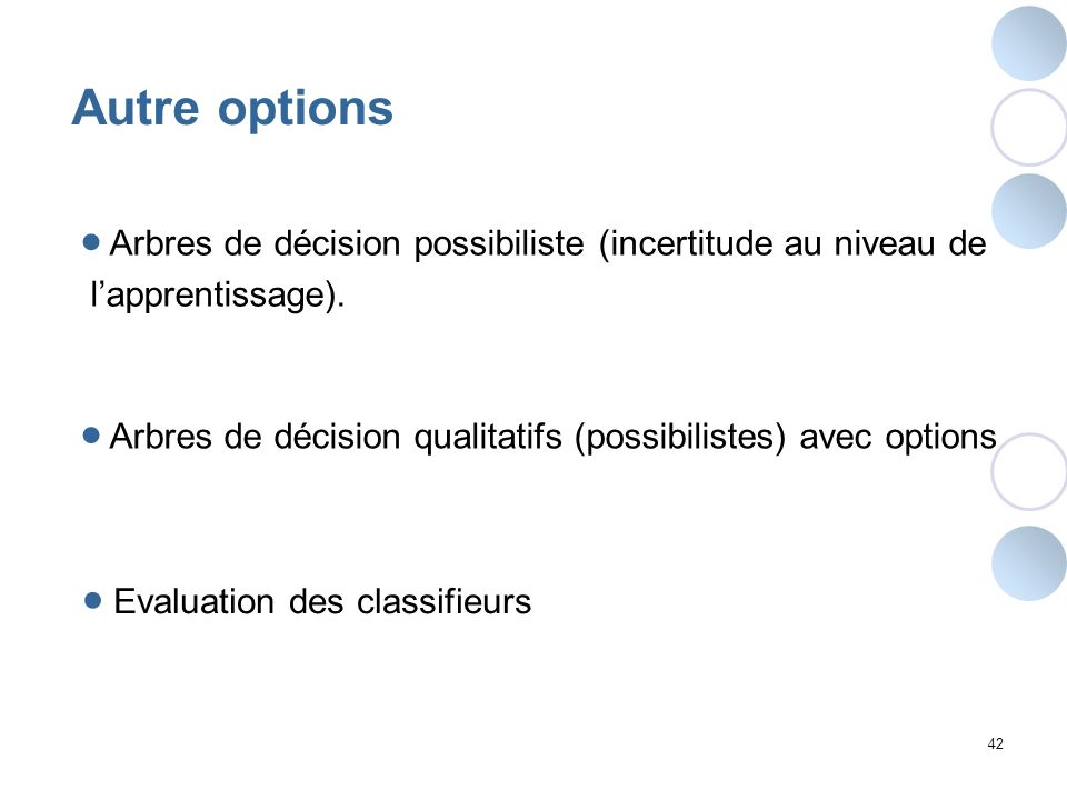Autre options Arbres de décision possibiliste (incertitude au niveau de. l'apprentissage).