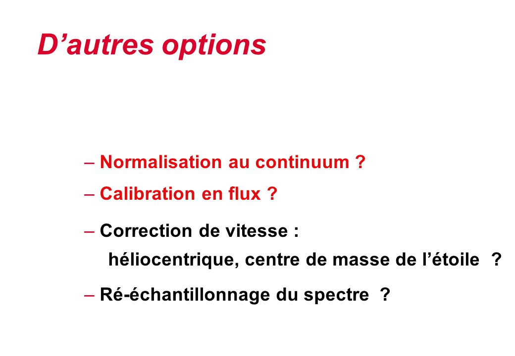 D'autres options Normalisation au continuum Calibration en flux