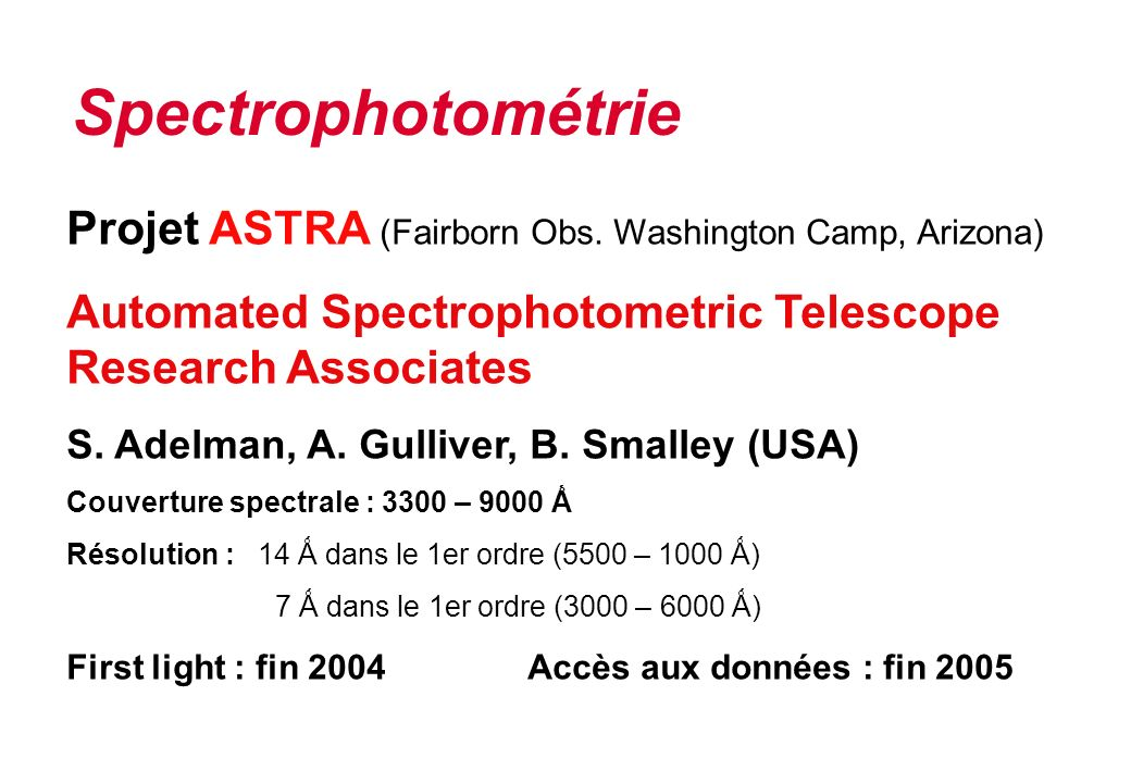 Spectrophotométrie Projet ASTRA (Fairborn Obs. Washington Camp, Arizona) Automated Spectrophotometric Telescope Research Associates.