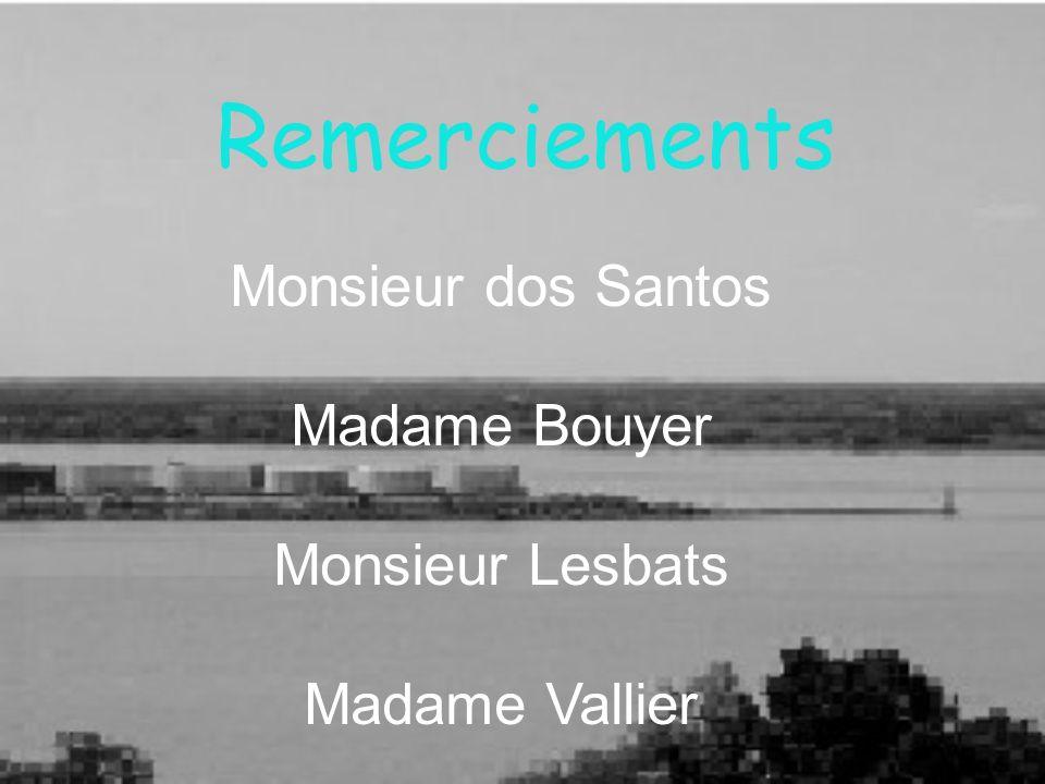 Remerciements Monsieur dos Santos Madame Bouyer Monsieur Lesbats