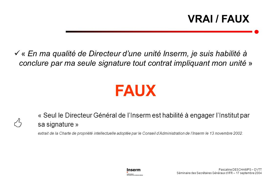 VRAI / FAUX « En ma qualité de Directeur d'une unité Inserm, je suis habilité à conclure par ma seule signature tout contrat impliquant mon unité »