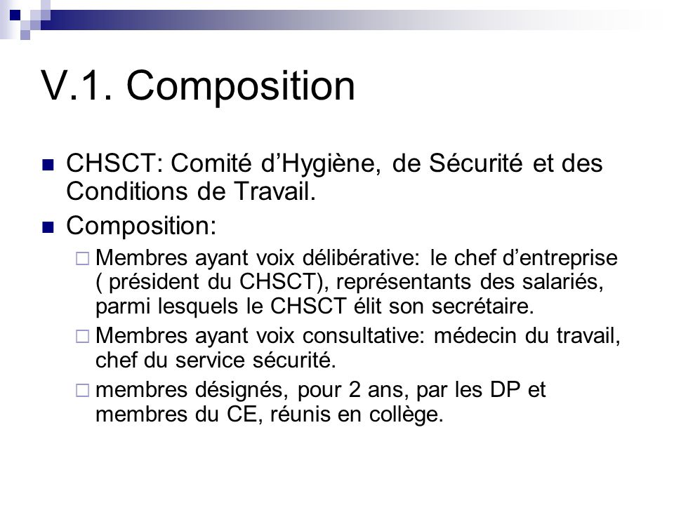 V.1. Composition CHSCT: Comité d'Hygiène, de Sécurité et des Conditions de Travail. Composition: