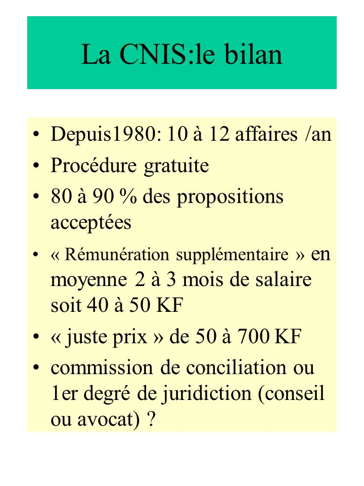 La CNIS:le bilan Depuis1980: 10 à 12 affaires /an Procédure gratuite