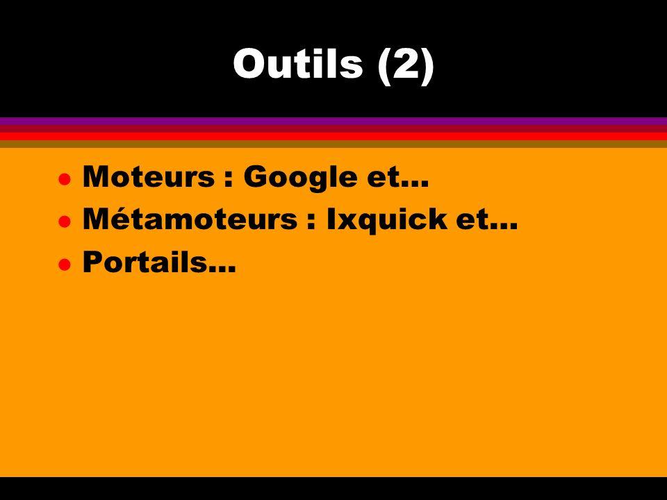 Outils (2) Moteurs : Google et… Métamoteurs : Ixquick et… Portails...