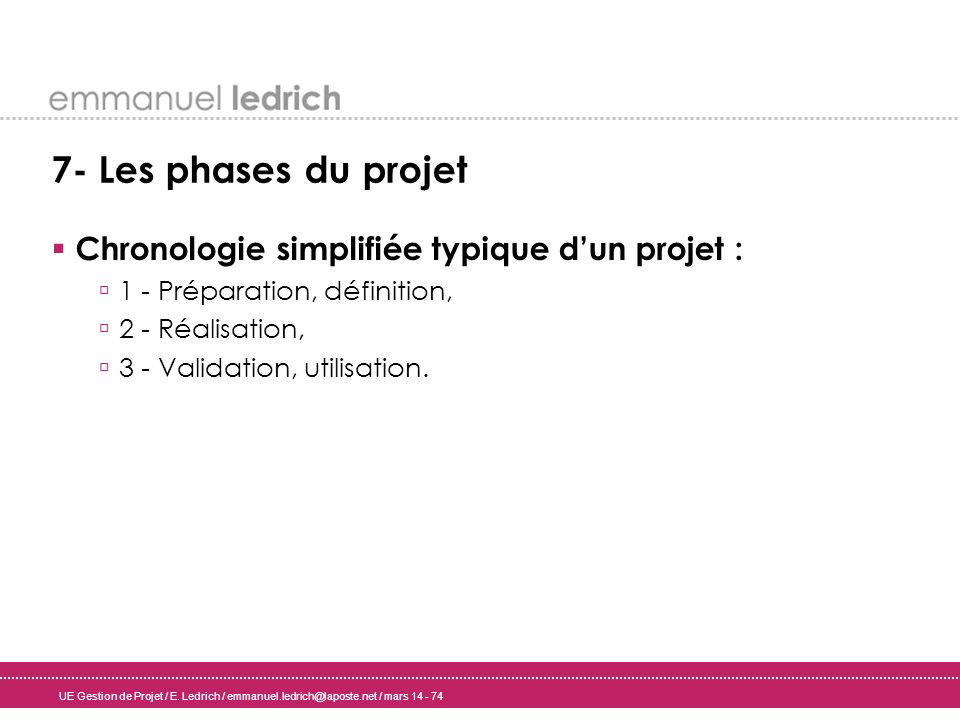 7- Les phases du projet Chronologie simplifiée typique d'un projet :