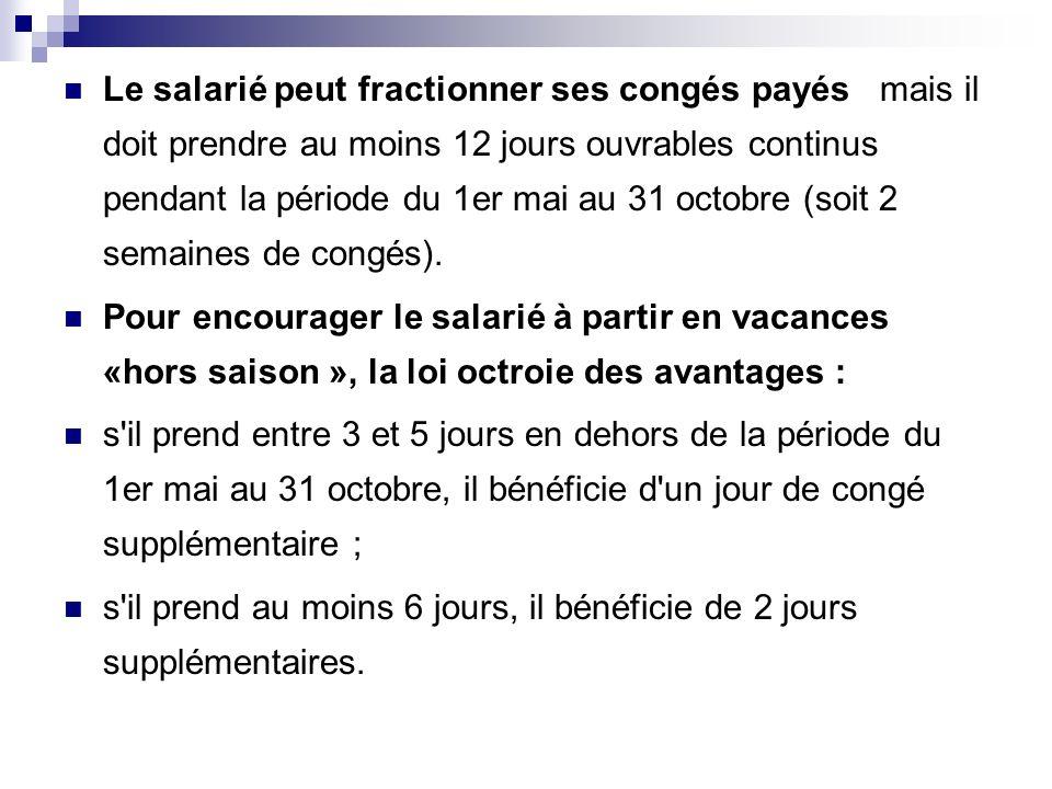 Le salarié peut fractionner ses congés payés mais il doit prendre au moins 12 jours ouvrables continus pendant la période du 1er mai au 31 octobre (soit 2 semaines de congés).