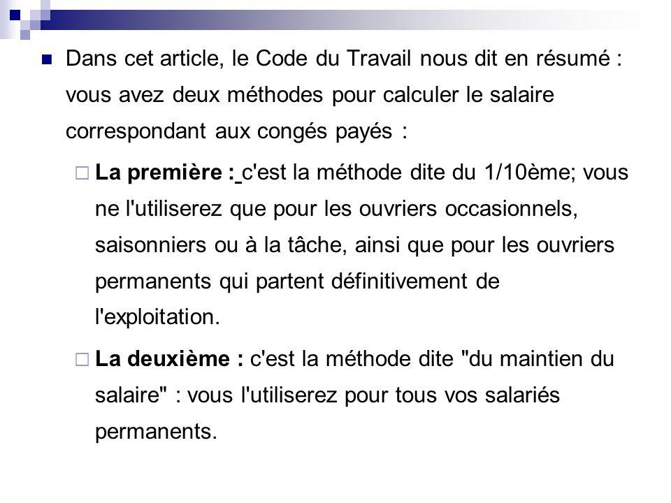 Dans cet article, le Code du Travail nous dit en résumé : vous avez deux méthodes pour calculer le salaire correspondant aux congés payés :