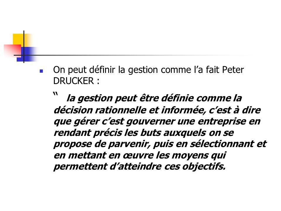 On peut définir la gestion comme l'a fait Peter DRUCKER :