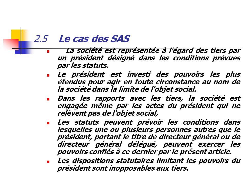 2.5 Le cas des SAS La société est représentée à l égard des tiers par un président désigné dans les conditions prévues par les statuts.