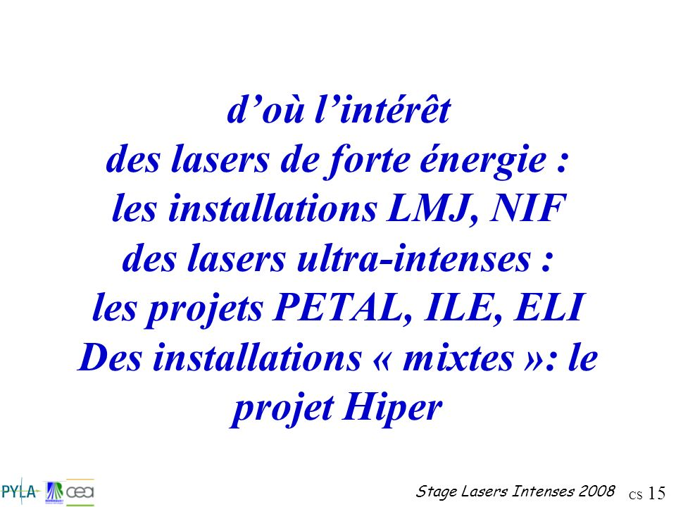 d'où l'intérêt des lasers de forte énergie : les installations LMJ, NIF des lasers ultra-intenses : les projets PETAL, ILE, ELI Des installations « mixtes »: le projet Hiper