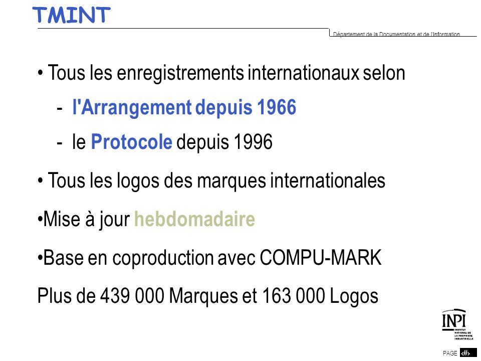 TMINTTous les enregistrements internationaux selon. - l Arrangement depuis 1966. - le Protocole depuis 1996.