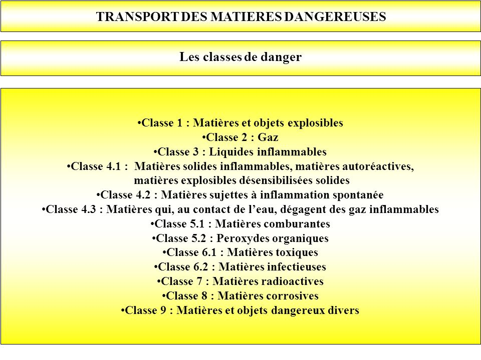 TRANSPORT DES MATIERES DANGEREUSES Les classes de danger