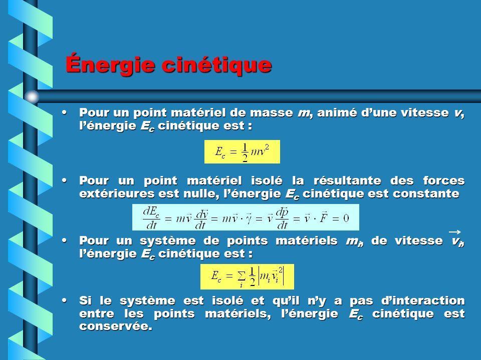 Énergie cinétique Pour un point matériel de masse m, animé d'une vitesse v, l'énergie Ec cinétique est :