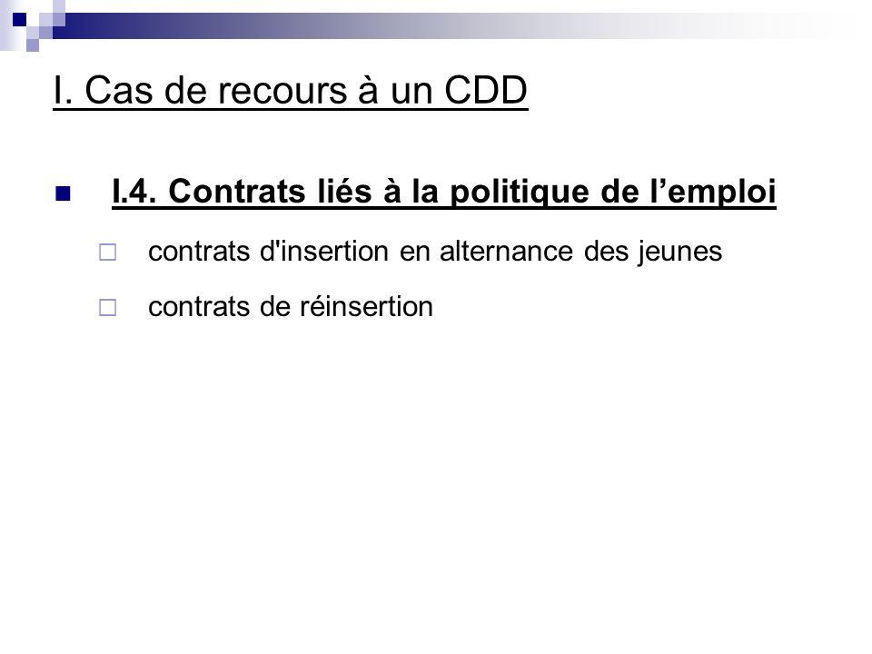 I. Cas de recours à un CDD I.4. Contrats liés à la politique de l'emploi. contrats d insertion en alternance des jeunes.