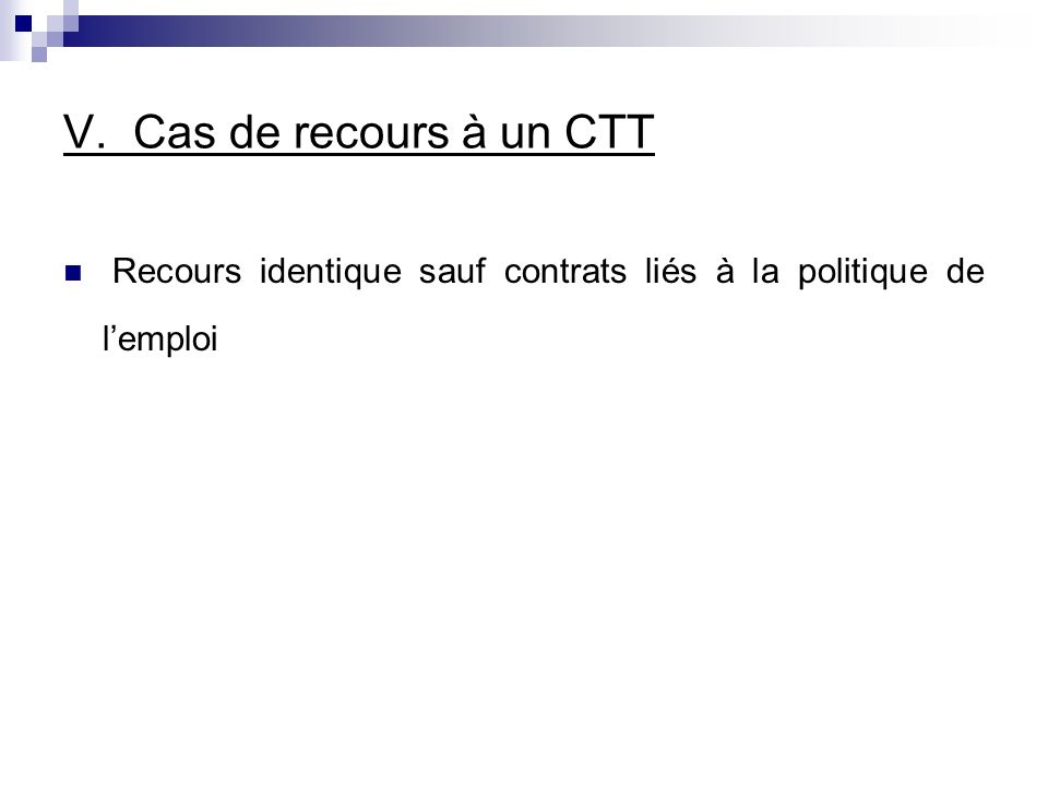 V. Cas de recours à un CTT Recours identique sauf contrats liés à la politique de l'emploi