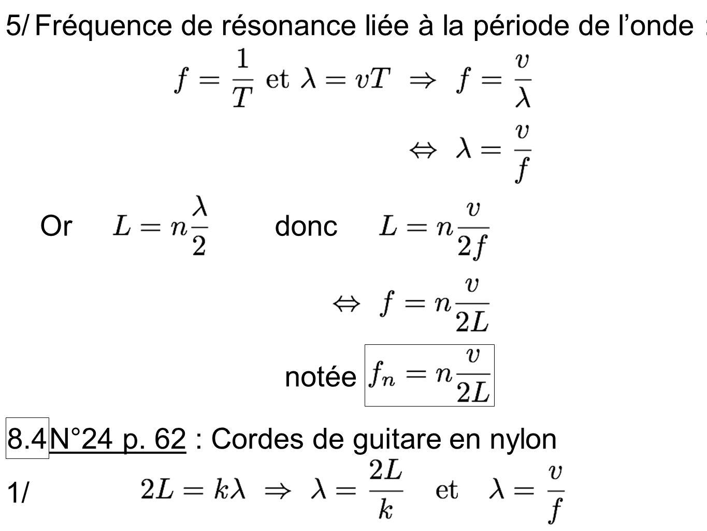 5/Fréquence de résonance liée à la période de l'onde : Or. donc. notée. 8.4. N°24 p. 62 : Cordes de guitare en nylon.