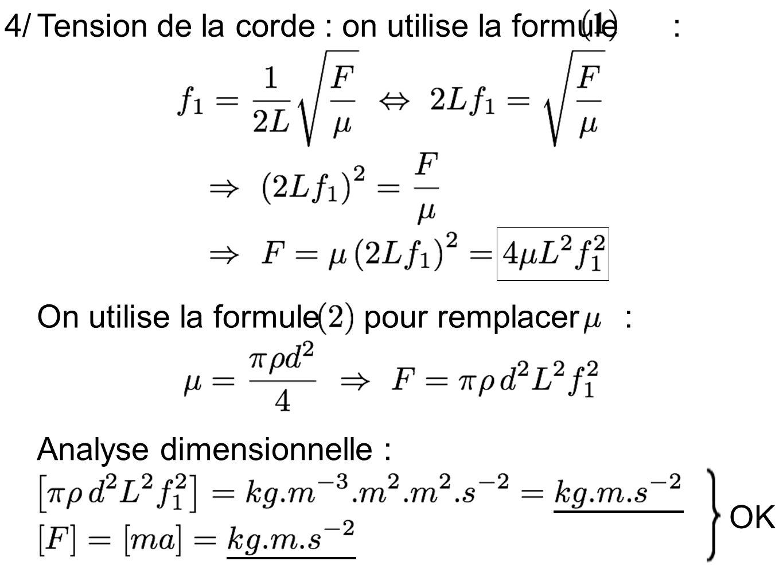 4/Tension de la corde : on utilise la formule : On utilise la formule. pour remplacer : Analyse dimensionnelle :