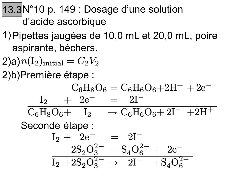 13.3 N°10 p. 149 : Dosage d'une solution d'acide ascorbique. 1) Pipettes jaugées de 10,0 mL et 20,0 mL, poire aspirante, béchers.