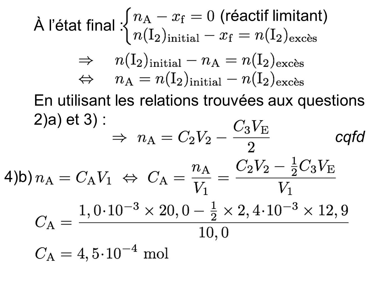 (réactif limitant) À l'état final : En utilisant les relations trouvées aux questions 2)a) et 3) :